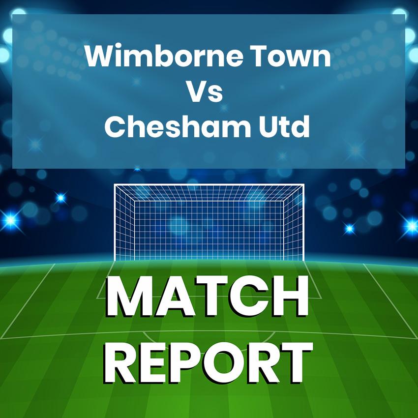 Wimborne Town FC Vs Chesham United - Match Report